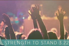 STRENGTH TO STAND March 22/23