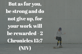 Daily Bible Verse and Devotion – 2 Chronicles 15:7