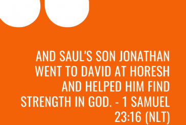 Daily Bible Verse and Devotion – 1 Samuel 23:16