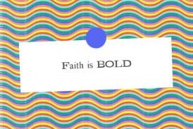 Is Your Faith Bold?